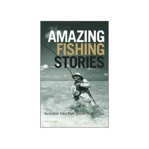 Amazing Fishing Stories : Incredible Tales from Stream to Open Sea